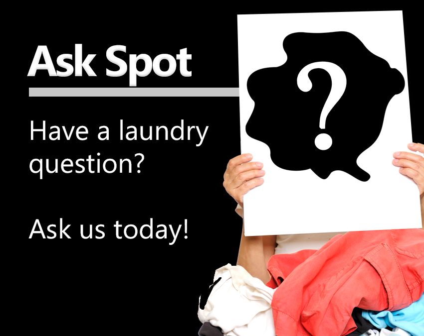 Ask Spot, Have a laundry question? Ask us today!
