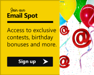 Join our email spot for access to exclusive contests, birthday bonuses and more.